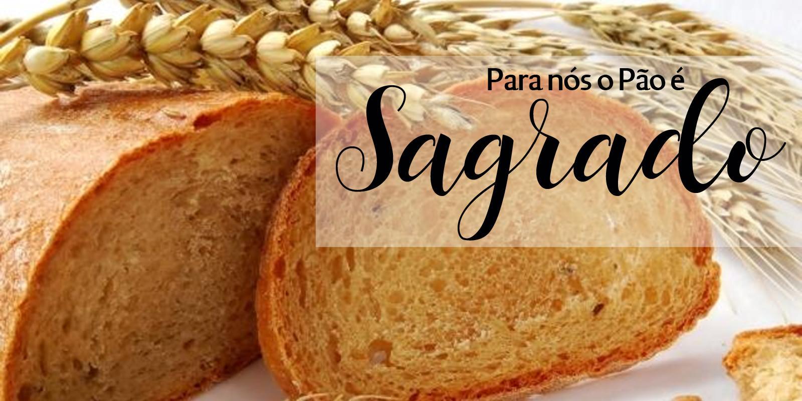 Para Nós o Pão é SAGRADO!